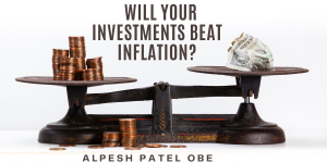 Will Your Investments Beat Inflation Alpesh Patel OBE